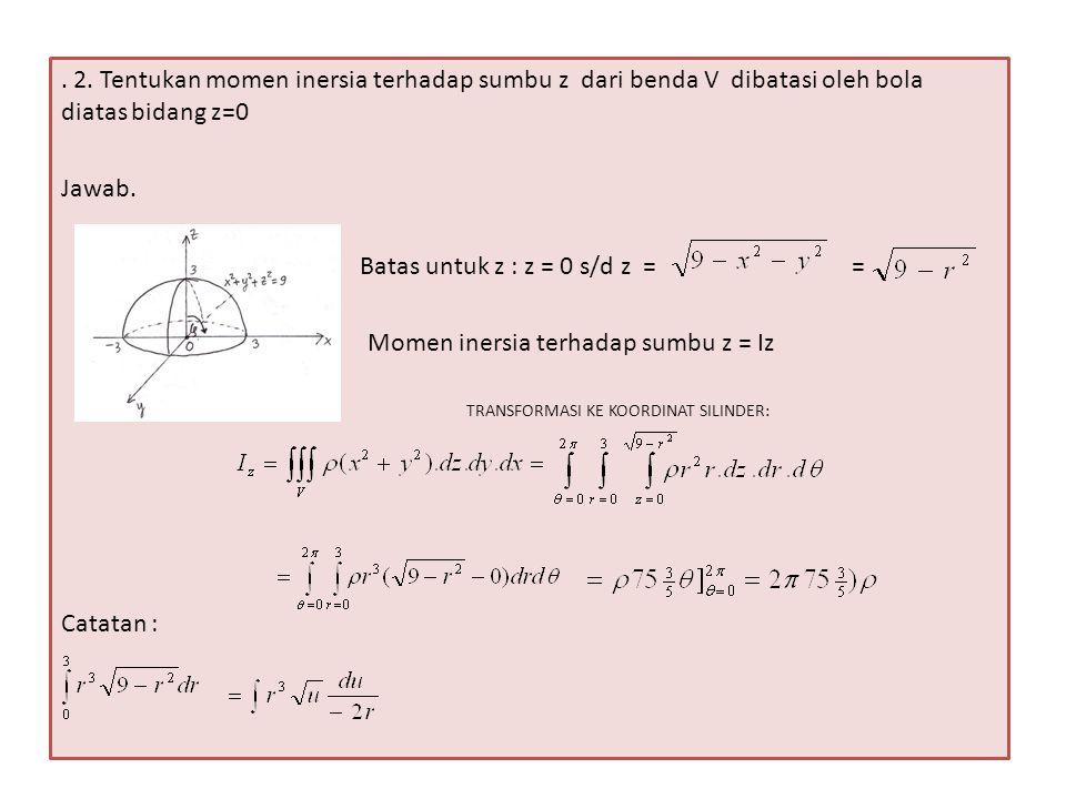 Misal : u = 9 – r 2  r 2 = 9 - u.du = -2r dr.