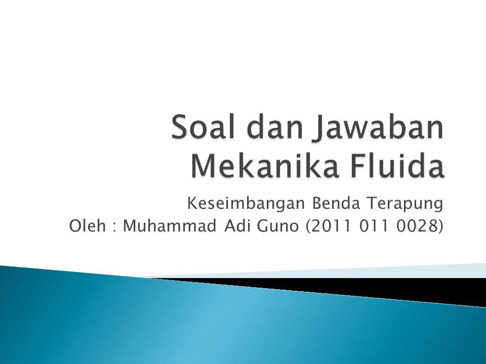 Keseimbangan Benda Terapung Oleh : Muhammad Adi Guno (2011 011 0028)
