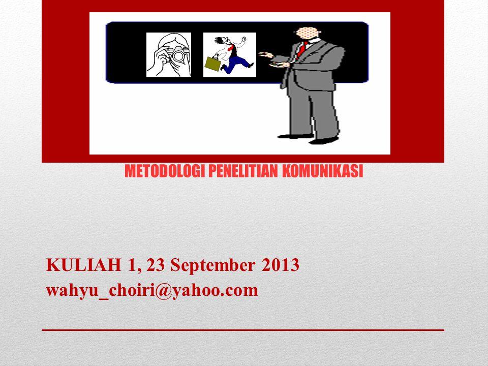 METODOLOGI PENELITIAN KOMUNIKASI KULIAH 1, 23 September 2013 wahyu_choiri@yahoo.com