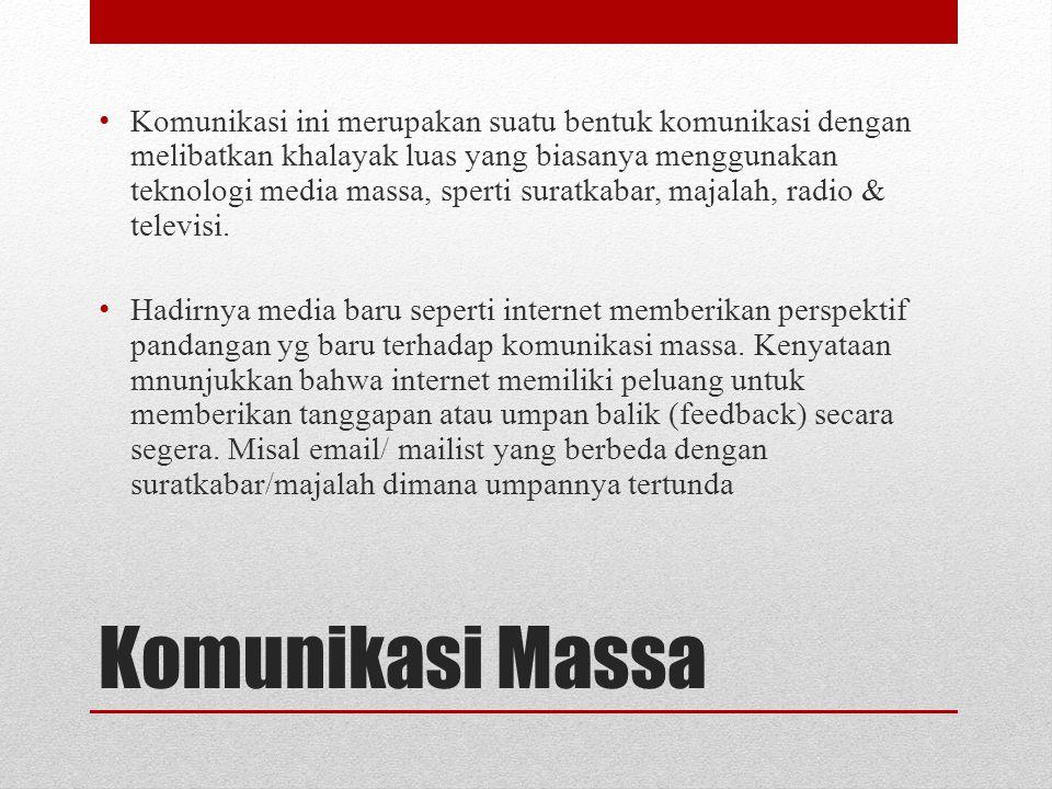 Komunikasi Massa Komunikasi ini merupakan suatu bentuk komunikasi dengan melibatkan khalayak luas yang biasanya menggunakan teknologi media massa, sperti suratkabar, majalah, radio & televisi.