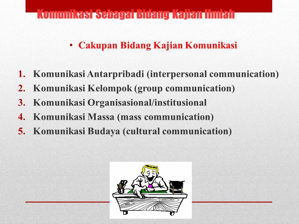 Komunikasi Sebagai Bidang Kajian Ilmiah Cakupan Bidang Kajian Komunikasi 1.Komunikasi Antarpribadi (interpersonal communication) 2.Komunikasi Kelompok (group communication) 3.Komunikasi Organisasional/institusional 4.Komunikasi Massa (mass communication) 5.Komunikasi Budaya (cultural communication)