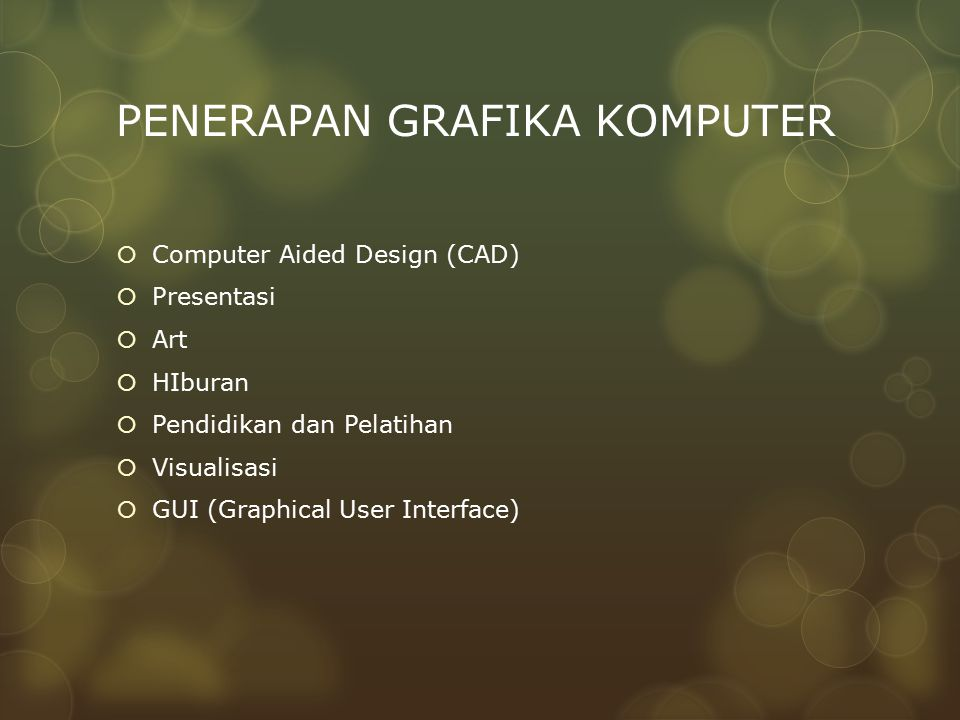 PENERAPAN GRAFIKA KOMPUTER  Computer Aided Design (CAD)  Presentasi  Art  HIburan  Pendidikan dan Pelatihan  Visualisasi  GUI (Graphical User I