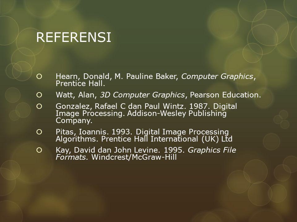 REFERENSI  Hearn, Donald, M. Pauline Baker, Computer Graphics, Prentice Hall.  Watt, Alan, 3D Computer Graphics, Pearson Education.  Gonzalez, Rafa