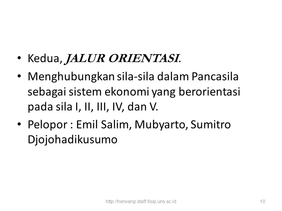 Kedua, JALUR ORIENTASI. Menghubungkan sila-sila dalam Pancasila sebagai sistem ekonomi yang berorientasi pada sila I, II, III, IV, dan V. Pelopor : Em