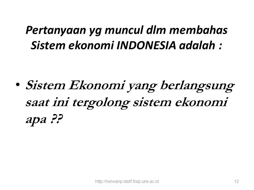 Pertanyaan yg muncul dlm membahas Sistem ekonomi INDONESIA adalah : Sistem Ekonomi yang berlangsung saat ini tergolong sistem ekonomi apa ?.