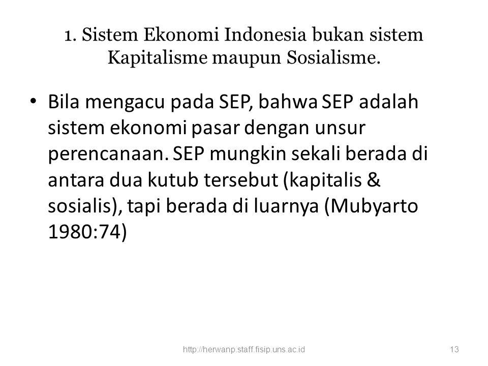 1. Sistem Ekonomi Indonesia bukan sistem Kapitalisme maupun Sosialisme. Bila mengacu pada SEP, bahwa SEP adalah sistem ekonomi pasar dengan unsur pere