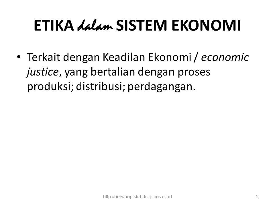 ETIKA dalam SISTEM EKONOMI Terkait dengan Keadilan Ekonomi / economic justice, yang bertalian dengan proses produksi; distribusi; perdagangan. http://