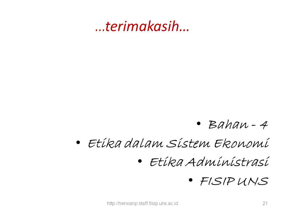 … terimakasih… Bahan - 4 Etika dalam Sistem Ekonomi Etika Administrasi FISIP UNS http://herwanp.staff.fisip.uns.ac.id21