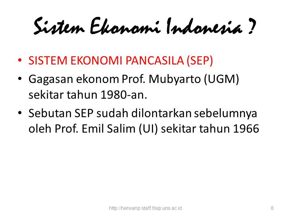 Sistem Ekonomi Indonesia .SISTEM EKONOMI PANCASILA (SEP) Gagasan ekonom Prof.