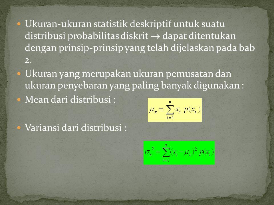 Ukuran-ukuran statistik deskriptif untuk suatu distribusi probabilitas diskrit  dapat ditentukan dengan prinsip-prinsip yang telah dijelaskan pada ba