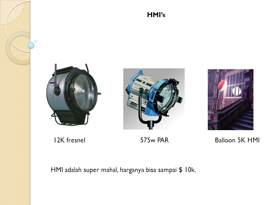 HMI's 12K fresnel575w PARBalloon 5K HMI HMI adalah super mahal, harganya bisa sampai $ 10k.