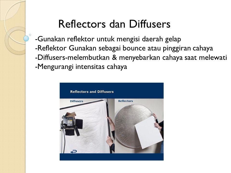 -Gunakan reflektor untuk mengisi daerah gelap -Reflektor Gunakan sebagai bounce atau pinggiran cahaya -Diffusers-melembutkan & menyebarkan cahaya saat