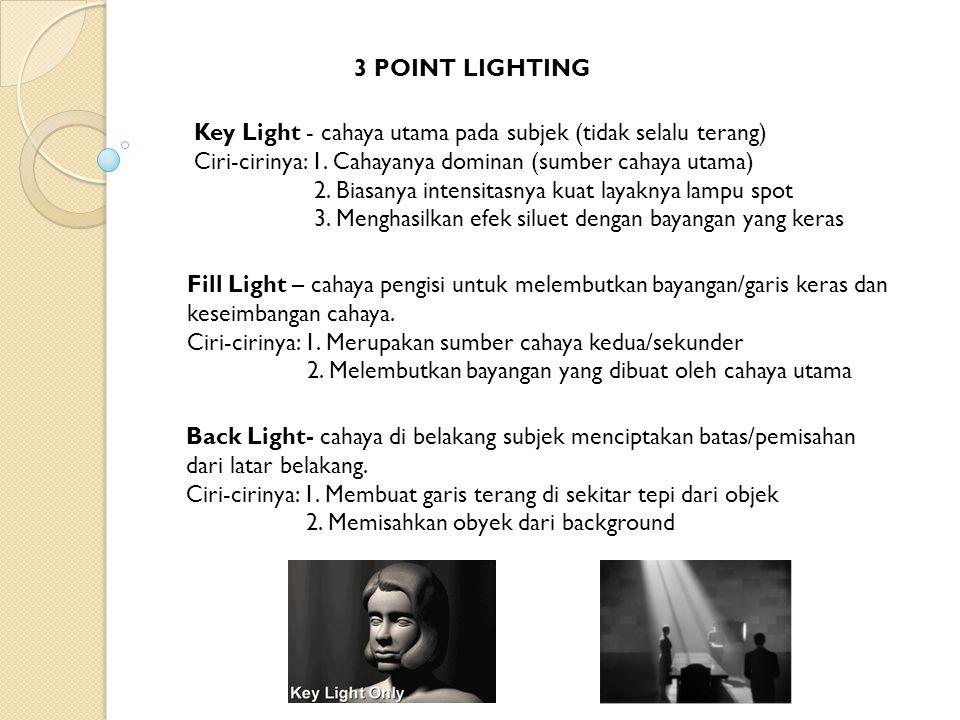 3 POINT LIGHTING Key Light - cahaya utama pada subjek (tidak selalu terang) Ciri-cirinya: 1. Cahayanya dominan (sumber cahaya utama) 2. Biasanya inten