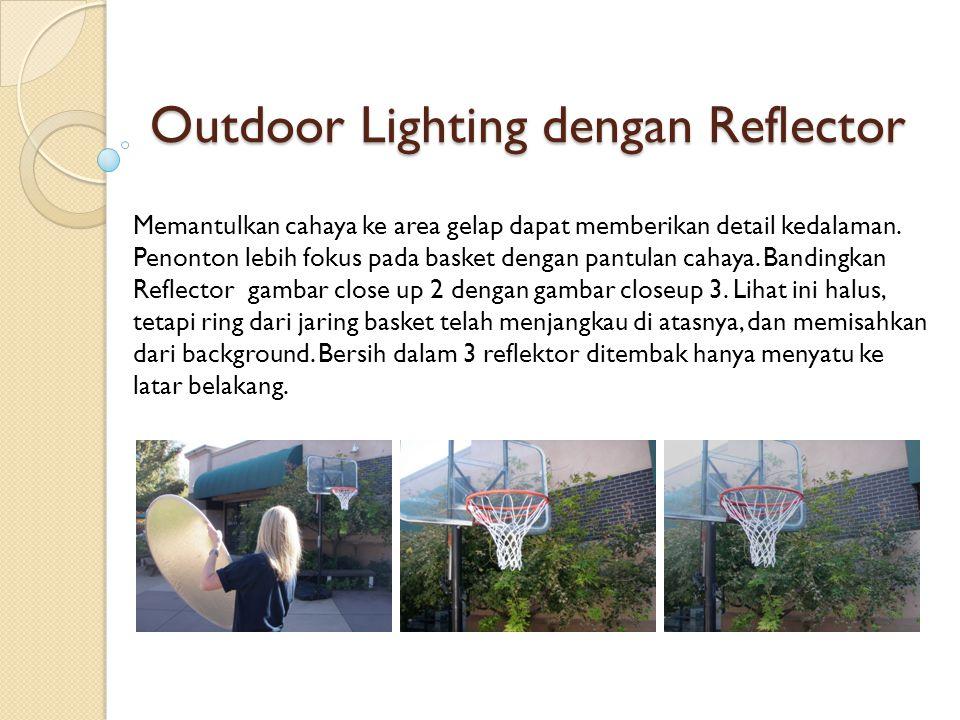 Outdoor Lighting dengan Reflector Memantulkan cahaya ke area gelap dapat memberikan detail kedalaman. Penonton lebih fokus pada basket dengan pantulan