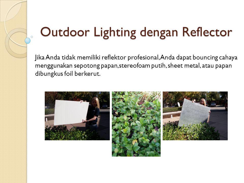 Outdoor Lighting dengan Reflector Jika Anda tidak memiliki reflektor profesional, Anda dapat bouncing cahaya menggunakan sepotong papan,stereofoam put
