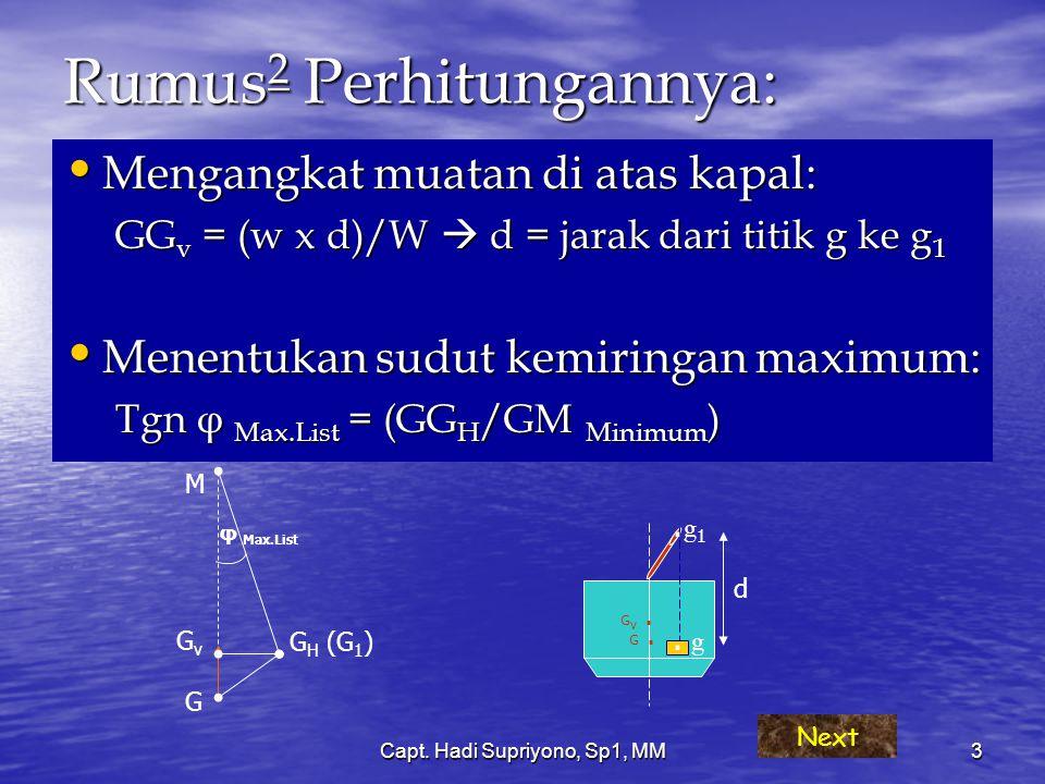 Capt. Hadi Supriyono, Sp1, MM3 Rumus 2 Perhitungannya: Mengangkat muatan di atas kapal: Mengangkat muatan di atas kapal: GG v = (w x d)/W  d = jarak