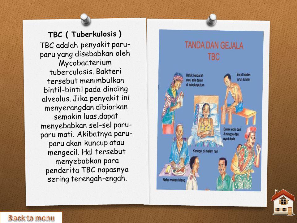 TBC ( Tuberkulosis ) TBC adalah penyakit paru- paru yang disebabkan oleh Mycobacterium tuberculosis.