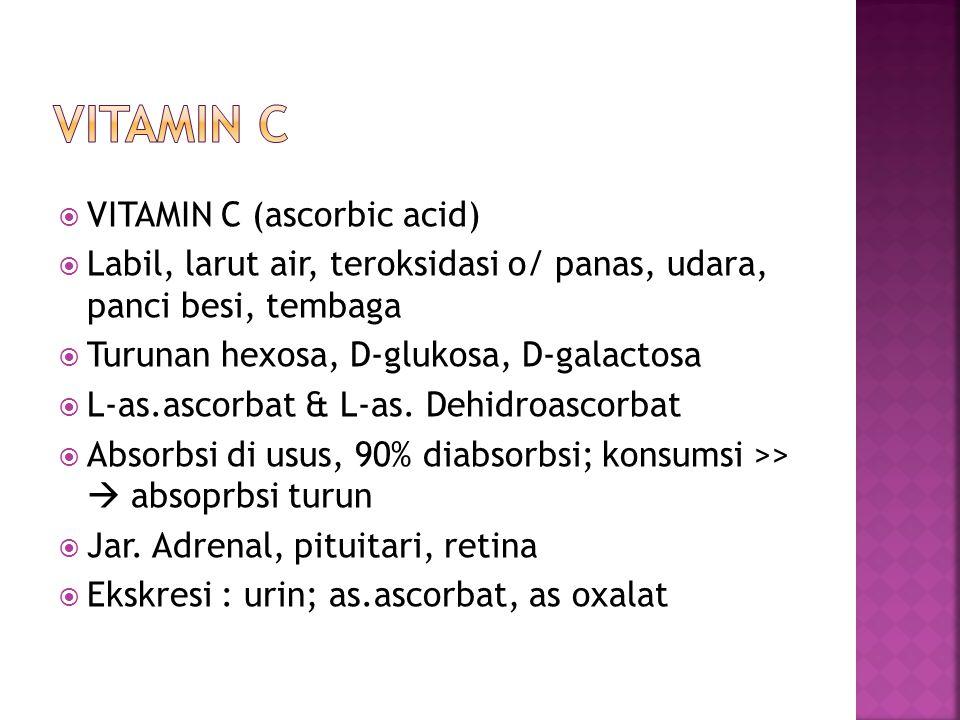  VITAMIN C (ascorbic acid)  Labil, larut air, teroksidasi o/ panas, udara, panci besi, tembaga  Turunan hexosa, D-glukosa, D-galactosa  L-as.ascor