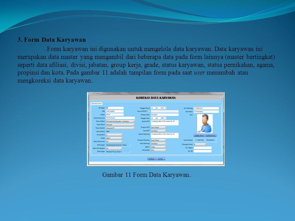 3. Form Data Karyawan Form karyawan ini digunakan untuk mengelola data karyawan. Data karyawan ini merupakan data master yang mengambil dari beberapa