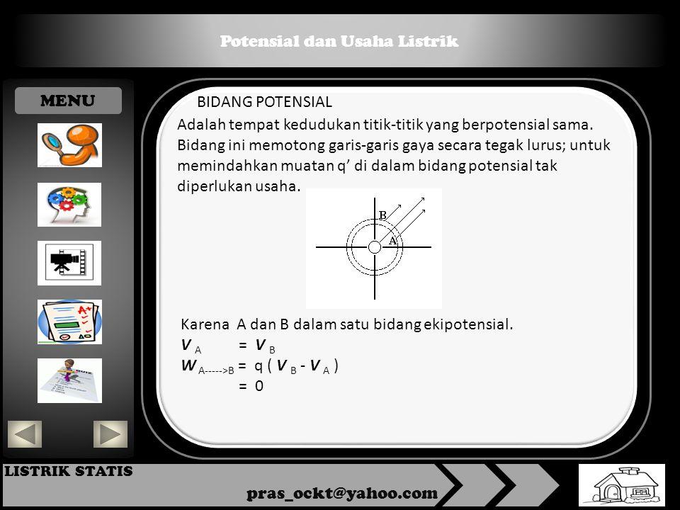 Potensial dan Usaha Listrik pras_ockt@yahoo.com LISTRIK STATIS BIDANG POTENSIAL Adalah tempat kedudukan titik-titik yang berpotensial sama.