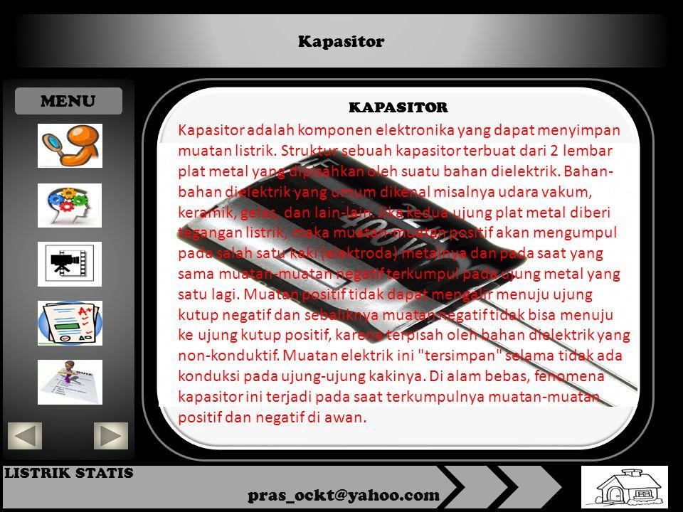 Kapasitor pras_ockt@yahoo.com LISTRIK STATIS KAPASITOR Kapasitor adalah komponen elektronika yang dapat menyimpan muatan listrik.