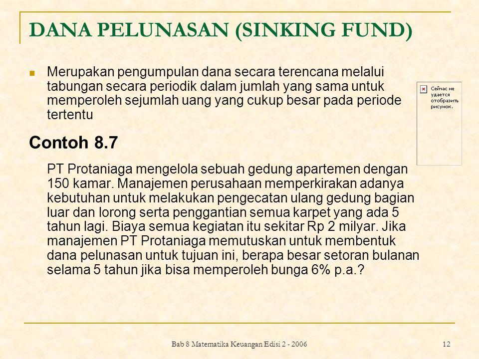 Bab 8 Matematika Keuangan Edisi 2 - 2006 13 Jawab: FV= Rp 2.000.000.000 n= 5 x 12 = 60 periode i=