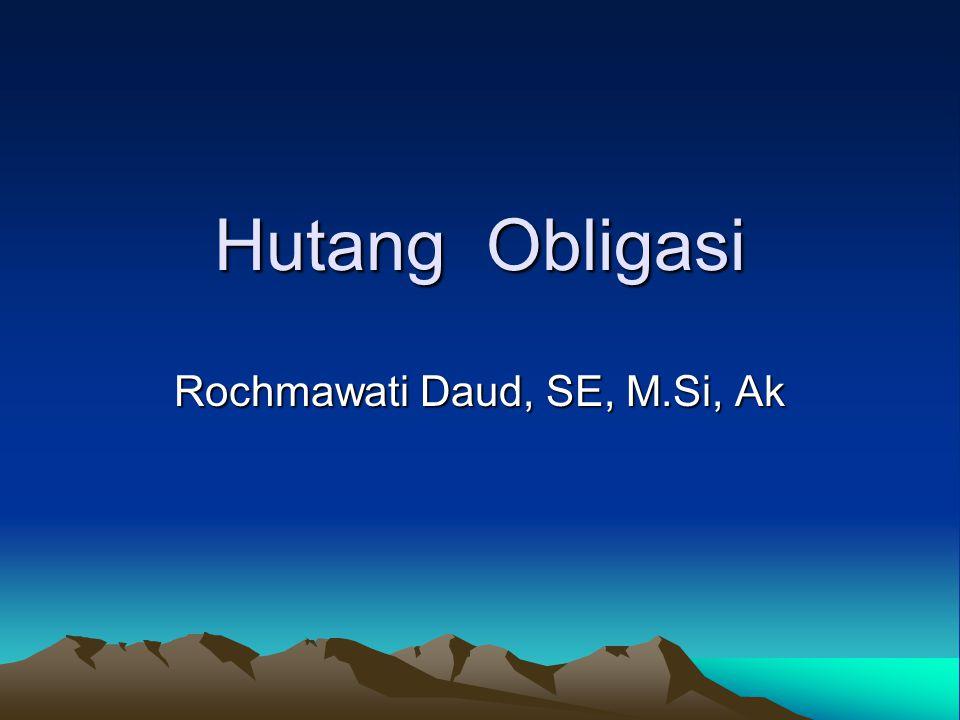 Hutang Obligasi Rochmawati Daud, SE, M.Si, Ak