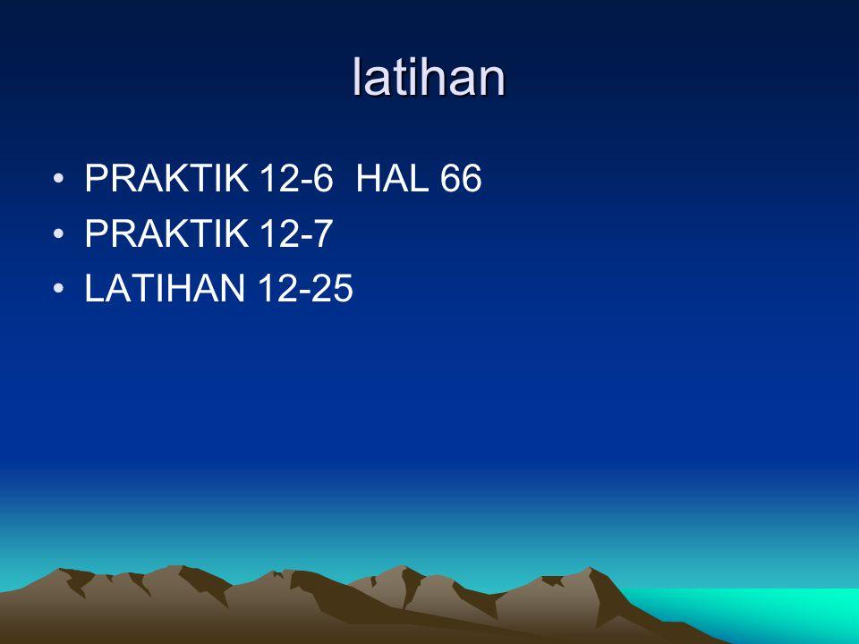 latihan PRAKTIK 12-6 HAL 66 PRAKTIK 12-7 LATIHAN 12-25
