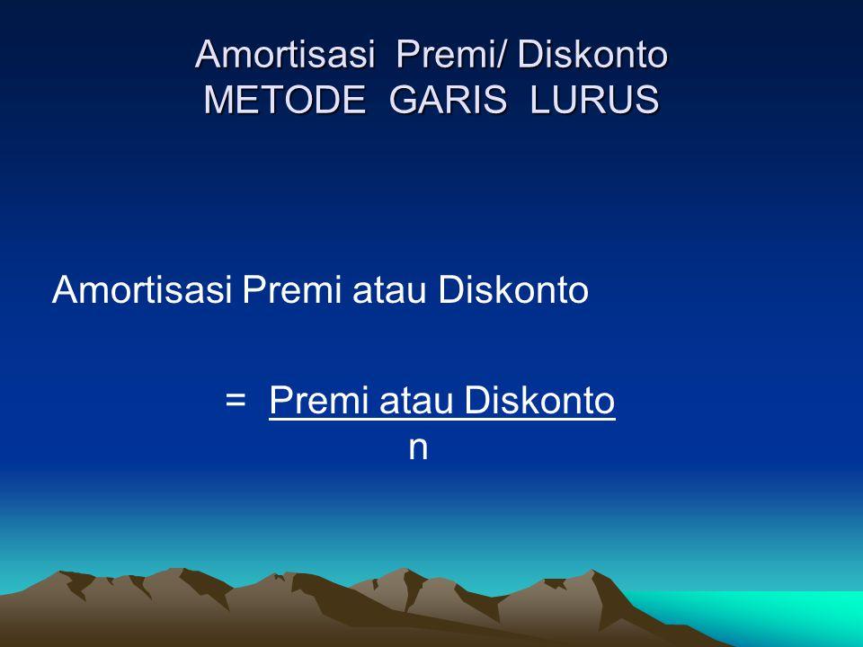 Amortisasi Premi/ Diskonto METODE GARIS LURUS Amortisasi Premi atau Diskonto = Premi atau Diskonto n