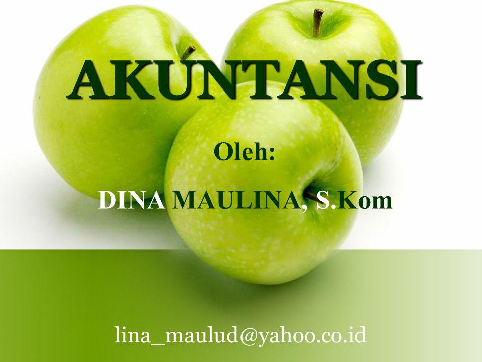 lina_maulud@yahoo.co.id AKUNTANSI Oleh: DINA MAULINA, S.Kom