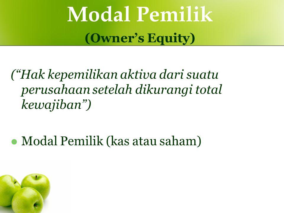 """Modal Pemilik (Owner's Equity) (""""Hak kepemilikan aktiva dari suatu perusahaan setelah dikurangi total kewajiban"""") Modal Pemilik (kas atau saham)"""
