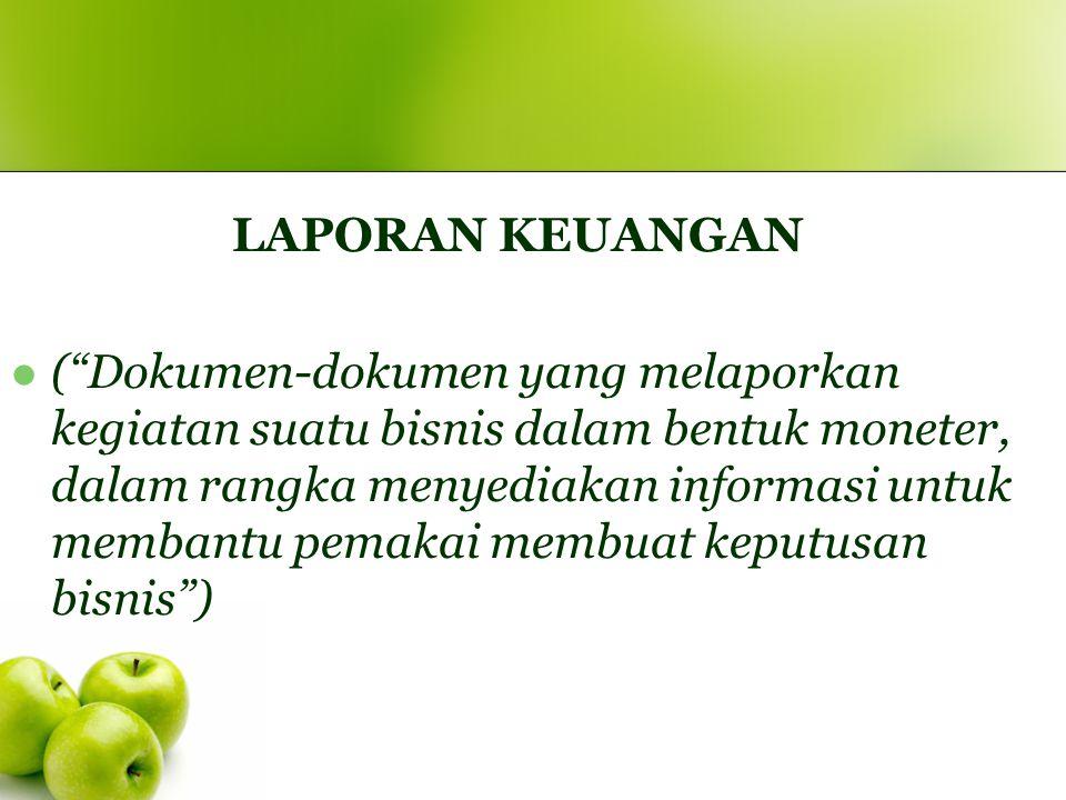 """LAPORAN KEUANGAN (""""Dokumen-dokumen yang melaporkan kegiatan suatu bisnis dalam bentuk moneter, dalam rangka menyediakan informasi untuk membantu pemak"""