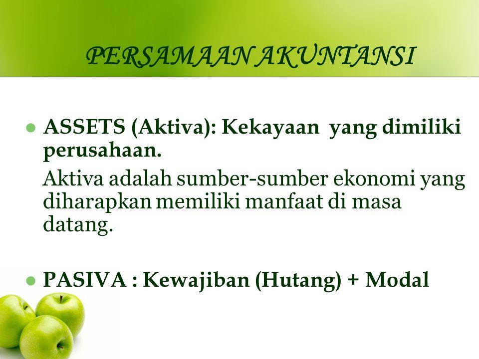 PERSAMAAN AKUNTANSI ASSETS (Aktiva): Kekayaan yang dimiliki perusahaan. Aktiva adalah sumber-sumber ekonomi yang diharapkan memiliki manfaat di masa d