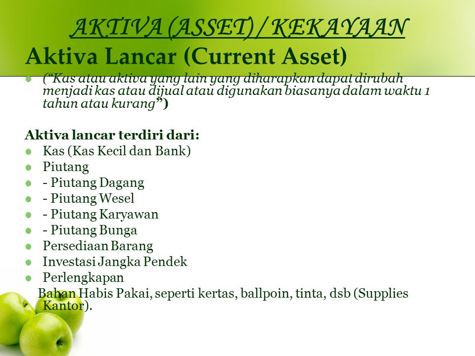 "AKTIVA (ASSET) / KEKAYAAN Aktiva Lancar (Current Asset) (""Kas atau aktiva yang lain yang diharapkan dapat dirubah menjadi kas atau dijual atau digunak"