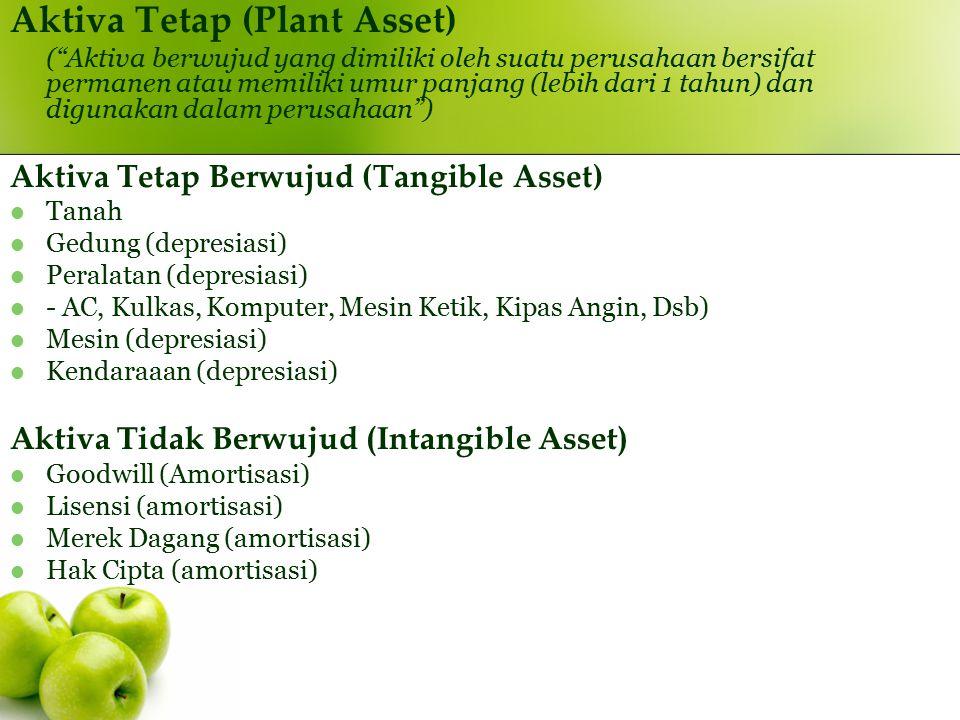 """Aktiva Tetap (Plant Asset) (""""Aktiva berwujud yang dimiliki oleh suatu perusahaan bersifat permanen atau memiliki umur panjang (lebih dari 1 tahun) dan"""