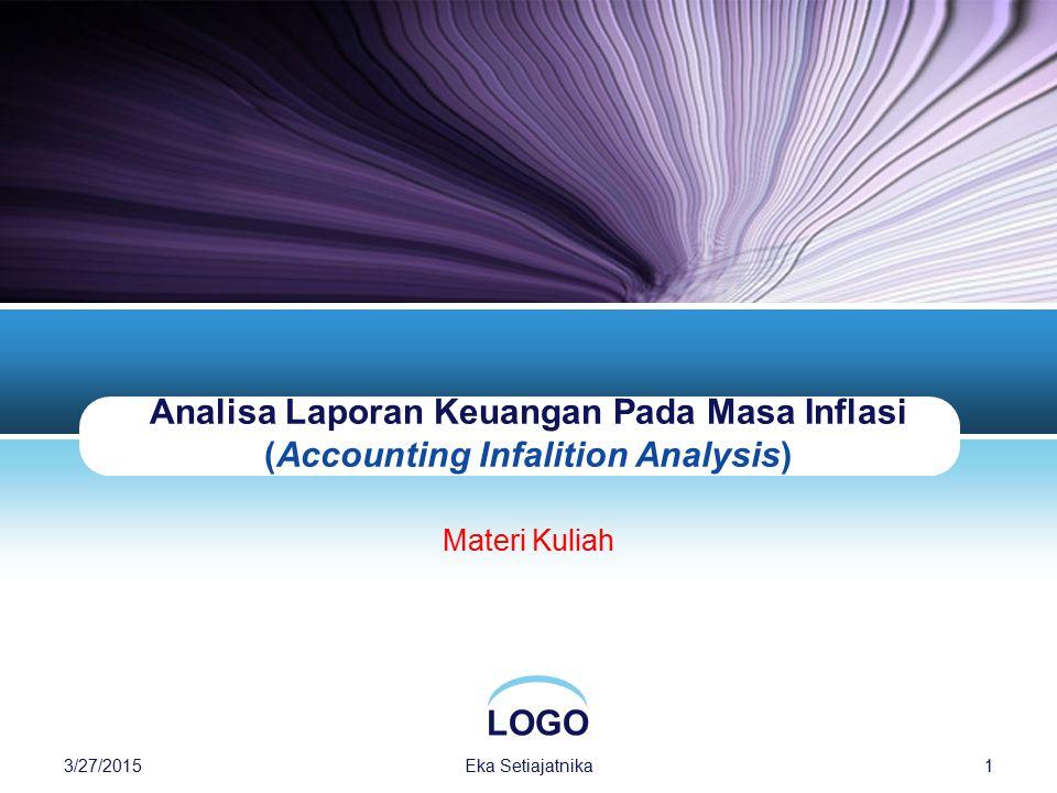 LOGO Analisa Laporan Keuangan Pada Masa Inflasi (Accounting Infalition Analysis) Materi Kuliah 3/27/20151Eka Setiajatnika