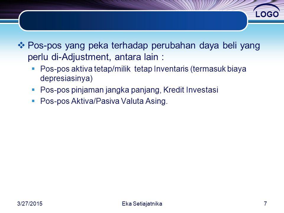 LOGO Saran Untuk Menghadapi Pengaruh Inflasi terhadap LK Bank o Bahwa tingkat inflasi di Indonesia akan berlangsung dimasa yang akan datang, hal ini akan berpengaruh terhadap reliability dan accurrancy dari neraca dan R/L Perbankan.
