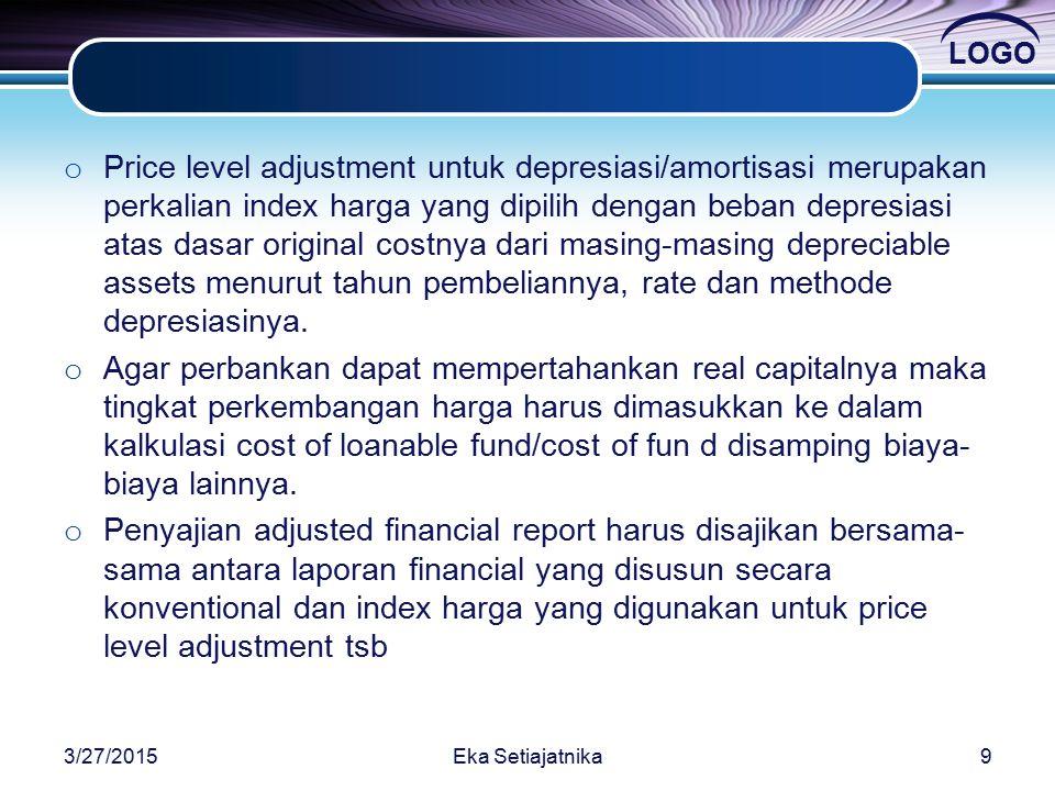 LOGO o Price level adjustment untuk depresiasi/amortisasi merupakan perkalian index harga yang dipilih dengan beban depresiasi atas dasar original costnya dari masing-masing depreciable assets menurut tahun pembeliannya, rate dan methode depresiasinya.