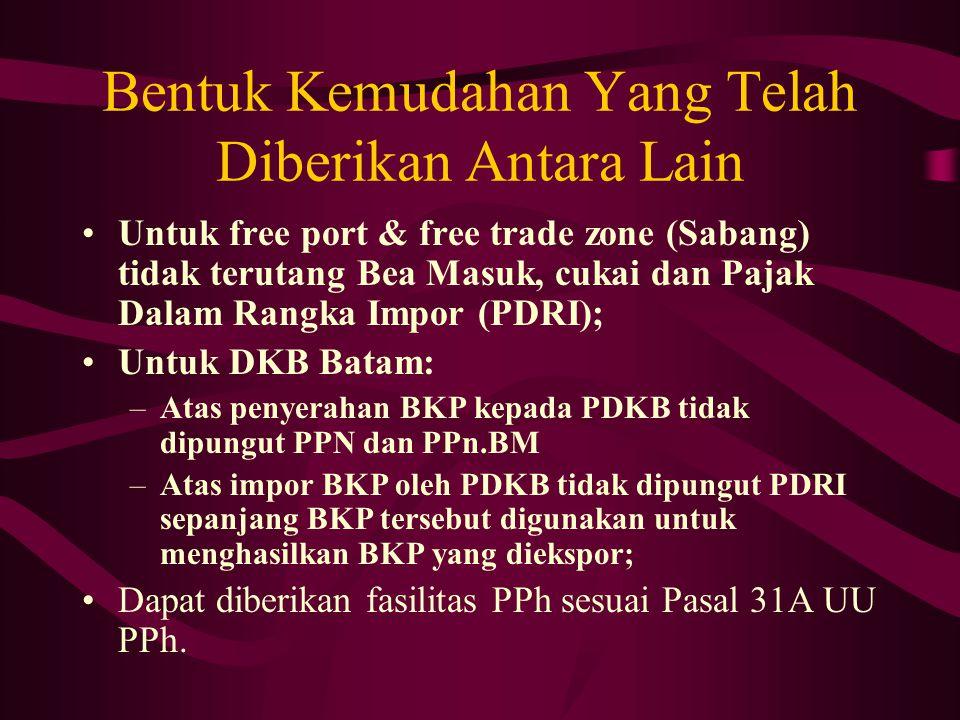 Bentuk Kemudahan Yang Telah Diberikan Antara Lain Untuk free port & free trade zone (Sabang) tidak terutang Bea Masuk, cukai dan Pajak Dalam Rangka Im