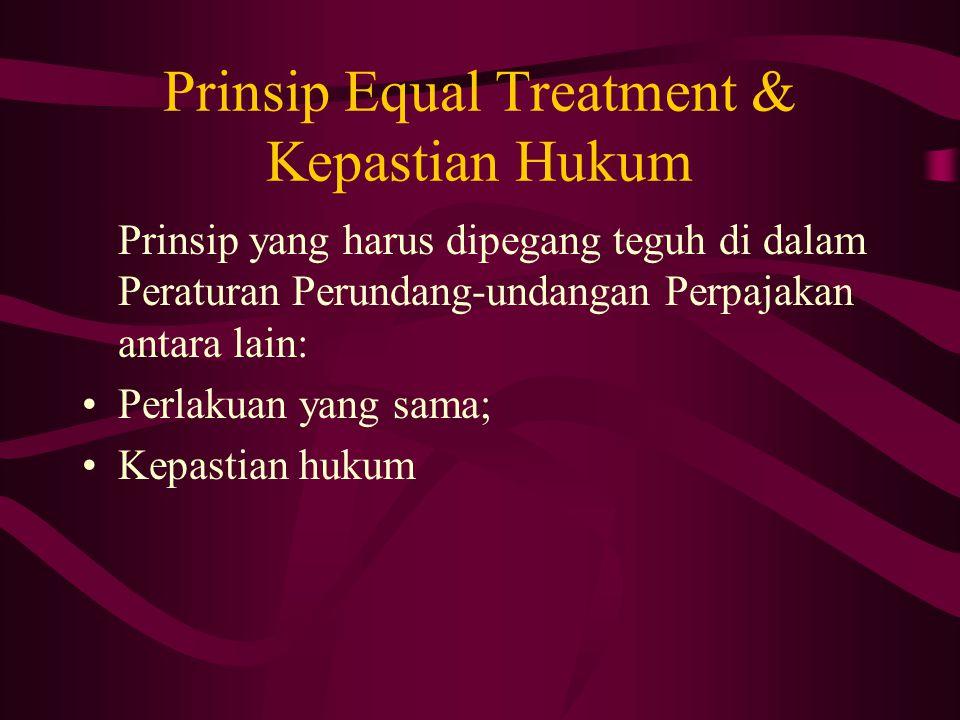 Prinsip Equal Treatment & Kepastian Hukum Prinsip yang harus dipegang teguh di dalam Peraturan Perundang-undangan Perpajakan antara lain: Perlakuan ya