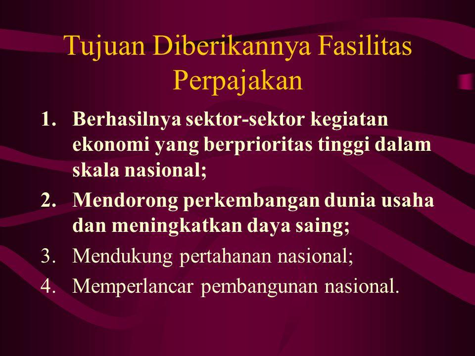 Tujuan Diberikannya Fasilitas Perpajakan 1.Berhasilnya sektor-sektor kegiatan ekonomi yang berprioritas tinggi dalam skala nasional; 2.Mendorong perke