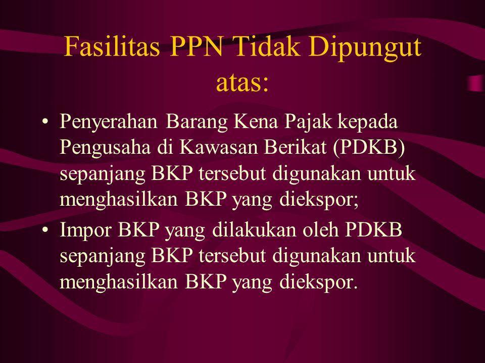 Fasilitas PPN Tidak Dipungut atas: Penyerahan Barang Kena Pajak kepada Pengusaha di Kawasan Berikat (PDKB) sepanjang BKP tersebut digunakan untuk meng