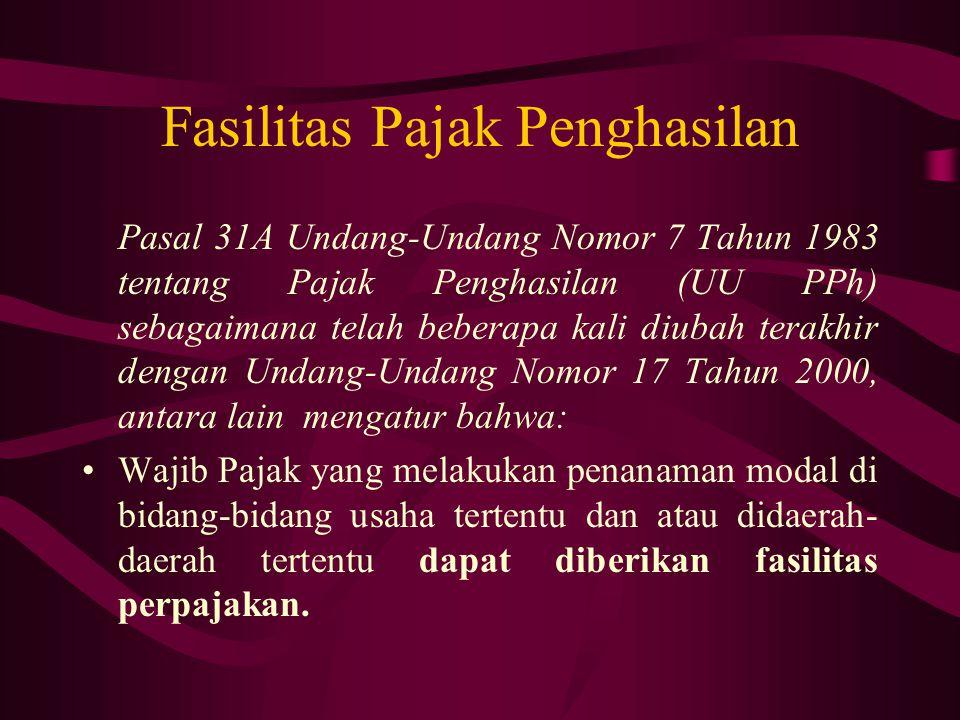 Fasilitas Pajak Penghasilan Pasal 31A Undang-Undang Nomor 7 Tahun 1983 tentang Pajak Penghasilan (UU PPh) sebagaimana telah beberapa kali diubah terak