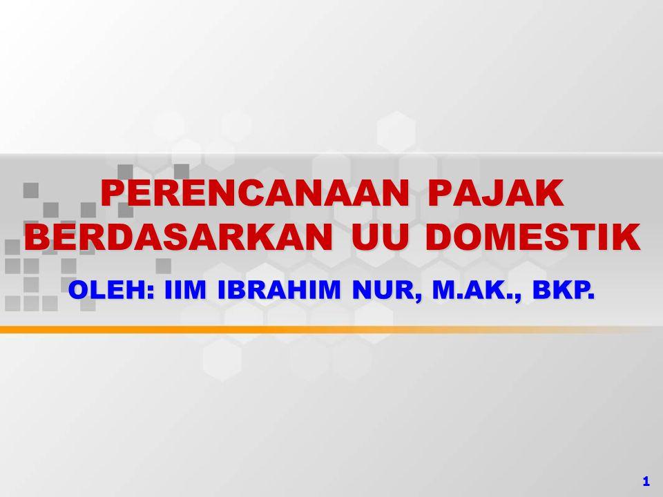 1 PERENCANAAN PAJAK BERDASARKAN UU DOMESTIK OLEH: IIM IBRAHIM NUR, M.AK., BKP.