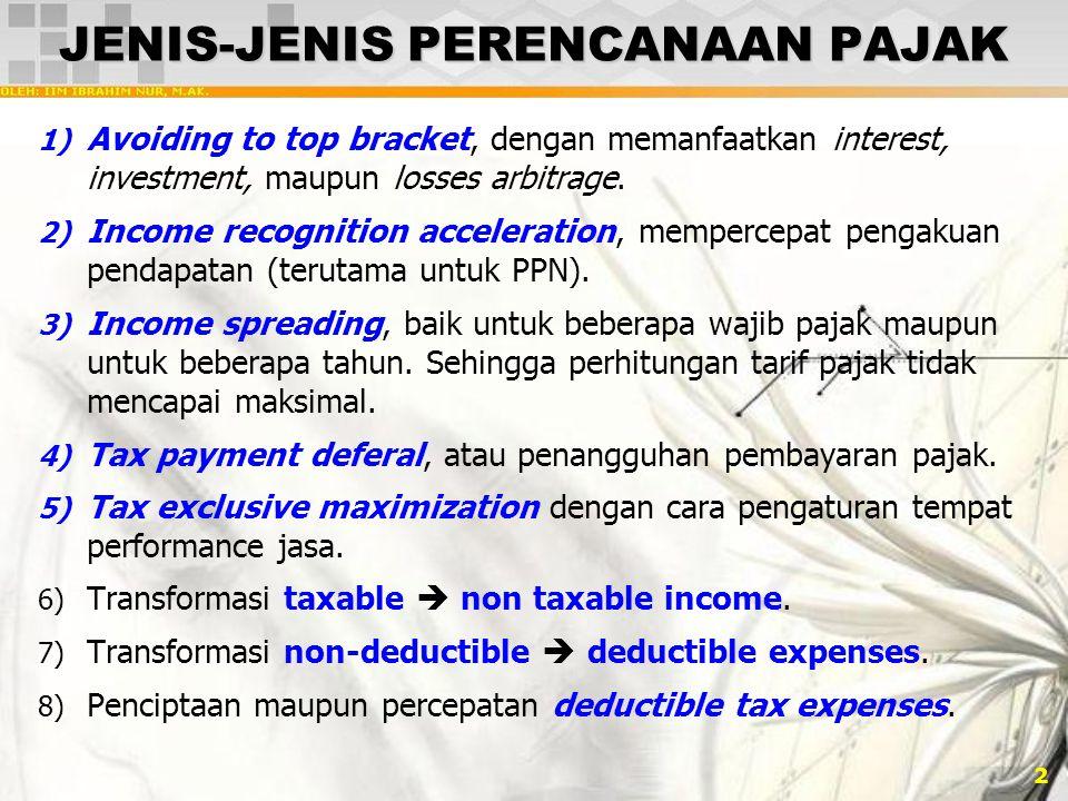 2 JENIS-JENIS PERENCANAAN PAJAK 1) Avoiding to top bracket, dengan memanfaatkan interest, investment, maupun losses arbitrage. 2) Income recognition a