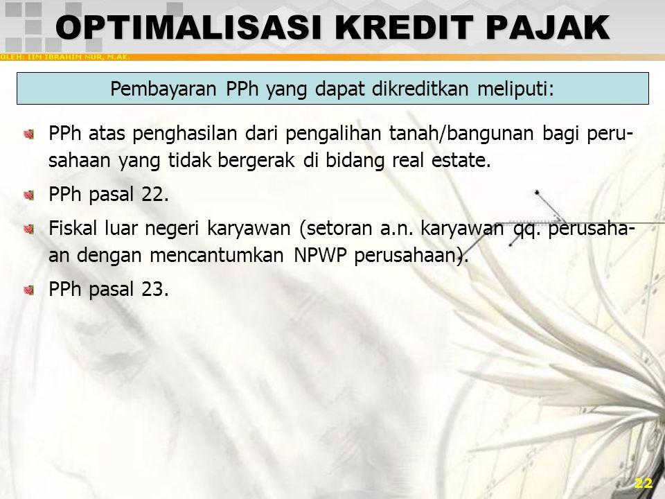 22 OPTIMALISASI KREDIT PAJAK PPh atas penghasilan dari pengalihan tanah/bangunan bagi peru- sahaan yang tidak bergerak di bidang real estate.