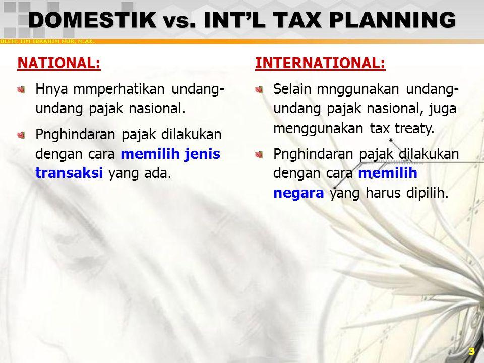 3 DOMESTIK vs. INT'L TAX PLANNING NATIONAL: Hnya mmperhatikan undang- undang pajak nasional. Pnghindaran pajak dilakukan dengan cara memilih jenis tra
