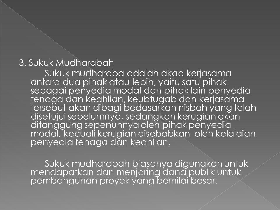 3. Sukuk Mudharabah Sukuk mudharaba adalah akad kerjasama antara dua pihak atau lebih, yaitu satu pihak sebagai penyedia modal dan pihak lain penyedia