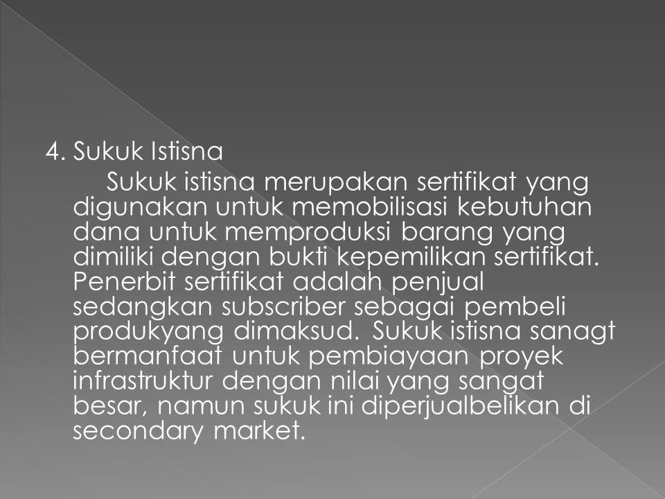 4. Sukuk Istisna Sukuk istisna merupakan sertifikat yang digunakan untuk memobilisasi kebutuhan dana untuk memproduksi barang yang dimiliki dengan buk