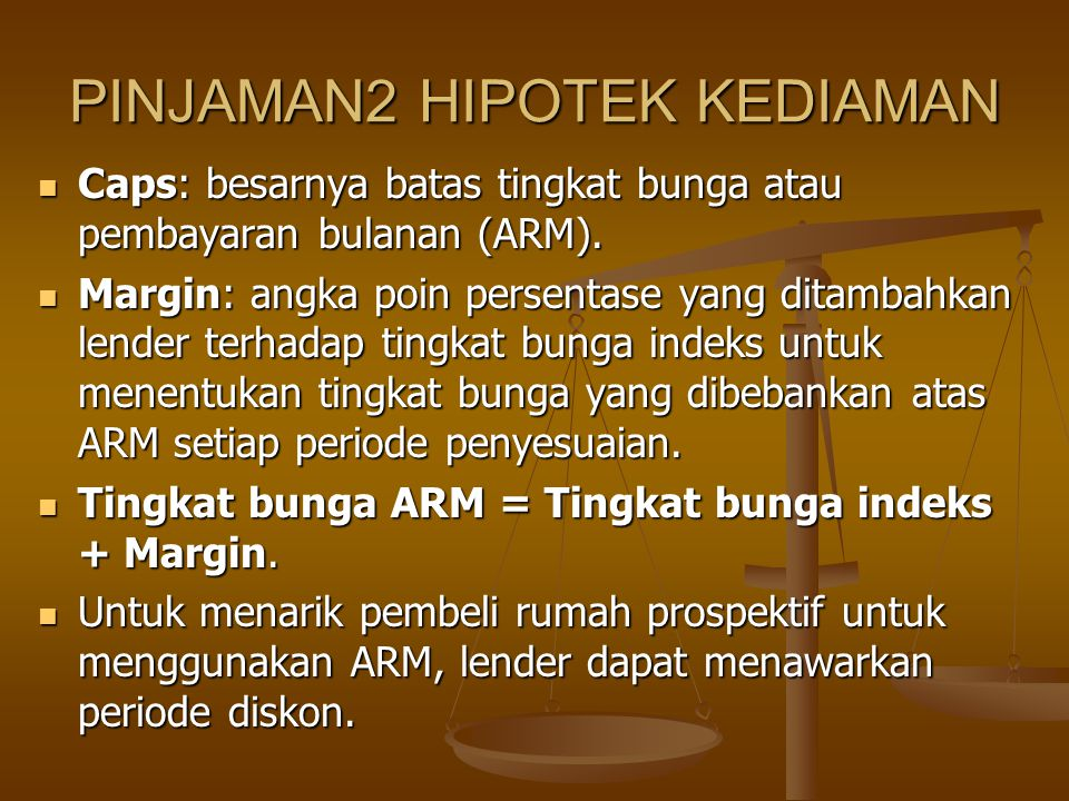PINJAMAN2 HIPOTEK KEDIAMAN Caps: besarnya batas tingkat bunga atau pembayaran bulanan (ARM). Caps: besarnya batas tingkat bunga atau pembayaran bulana